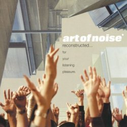 Art Of Noise - Reconstructed… For Your Listening Pleasure (2003) SACD-R