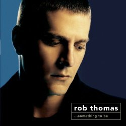Rob Thomas - Something To Be (2005) DVD-Audio